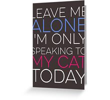 Leave Me Alone - Cat Greeting Card