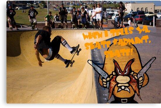 When I Tells Ya, Skate Varmint, Skate! by reflector