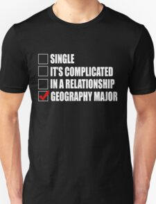 Single Its Completed In A Relationship Geography Major - T shirts & Accessories T-Shirt