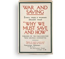 War and saving Every man and woman should read Why we must save and how published by the Parliamentary War Savings Committee 429 Canvas Print