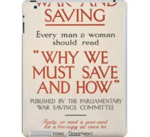 War and saving Every man and woman should read Why we must save and how published by the Parliamentary War Savings Committee 429 iPad Case/Skin