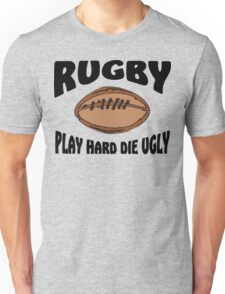 """Rugby """"Play Hard Die Ugly"""" Unisex T-Shirt"""