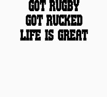 Got Rugby - Got Rucked - Life Is Great Unisex T-Shirt