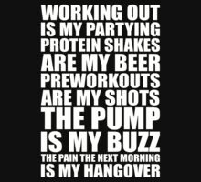 Working Out is my partying protein shakes are my beer Preworkouts are my Shots the pump is my Buzz The pain the next morning is my Hangover - Gym Inspirational Quotes  Kids Tee