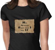 Miss American Dream since I was 17 Womens Fitted T-Shirt