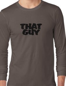 That guy Long Sleeve T-Shirt