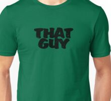 That guy Unisex T-Shirt