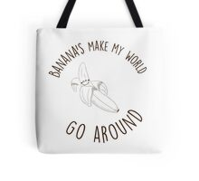 Bananas make my world go around Tote Bag