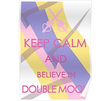 Keep Calm - And Believe in Double Moon Posters Poster