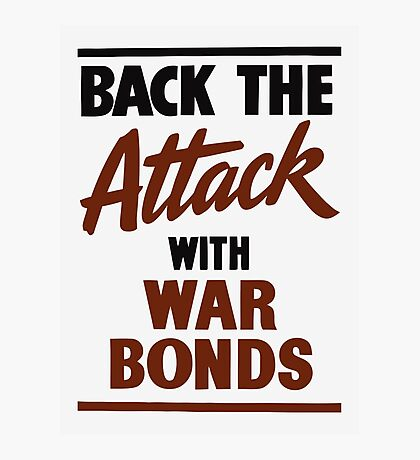 Back The Attack With War Bonds  Photographic Print