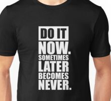 Do it Now Sometimes Later Becomes Never. - Gym Motivational Quotes  Unisex T-Shirt