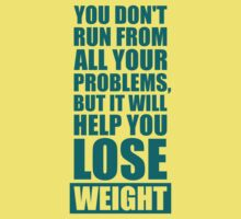 You Don't Run from all your problems, but it will help you lose Weight - Gym Inspirational Quotes One Piece - Short Sleeve