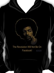 The Revolution Will Not Be On Facebook! T-Shirt