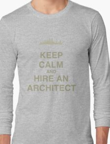 Keep Calm and Hire an Architect Long Sleeve T-Shirt