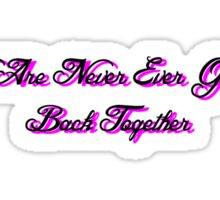 We Are Never Ever Getting Back Together Sticker