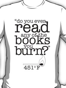 Fahrenheit 451 (Do you ever read any of the books you burn?) T-Shirt