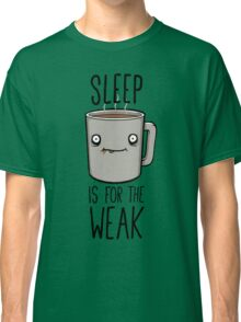 Sleep Is For The Weak Classic T-Shirt