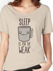 Sleep Is For The Weak Women's Relaxed Fit T-Shirt