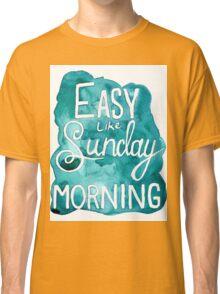 Easy Like Sunday Morning  Classic T-Shirt