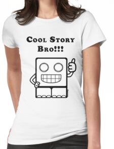 Cool Story Bro!!! Womens Fitted T-Shirt