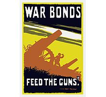 War Bonds Feed The Guns -- WW1 Photographic Print