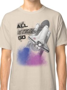 all systems go Classic T-Shirt