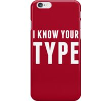 I Know Your Type iPhone Case/Skin