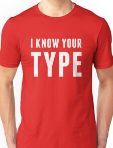 I Know Your Type Unisex T-Shirt