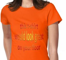 This T-Shirt Would Look Great On Your Floor Womens Fitted T-Shirt