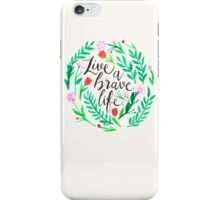 Live a Brave Life iPhone Case/Skin