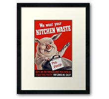 We Want Your Kitchen Waste Pig Framed Print