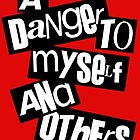 A Danger To Myself and Others by nimbusnought