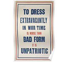 To dress extravagantly in war time is worse than bad form it is unpatriotic 412 Poster
