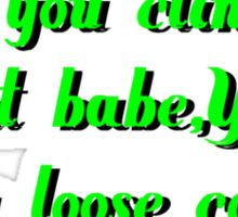 if you cling too tight babe you're gonna loose control Sticker