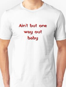 Ain't but one way out baby T-Shirt