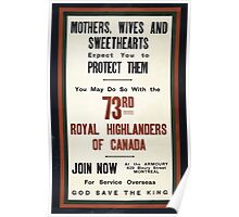 Mothers wives and sweethearts expect you to protect them You may do so with the 73rd Royal Highlanders of Canada Poster