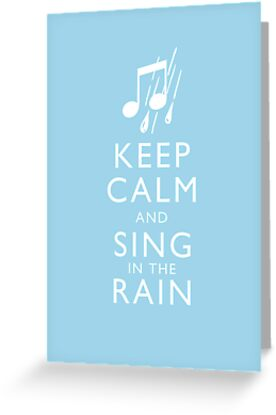 Keep Calm and Sing In The Rain by trekvix
