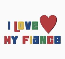 "Engaged ""I Love My Fiance"" by FamilyT-Shirts"