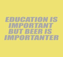 Education is Important - But BEER is Importanter Kids Clothes