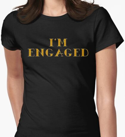 I'm Engaged T-Shirt Womens Fitted T-Shirt