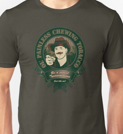 Chewing Ol Painless  Unisex T-Shirt