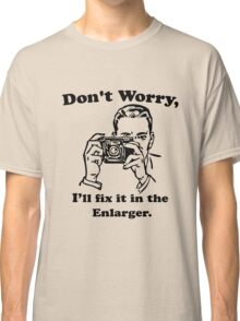 Don't worry, I'll fix it in the enlarger. Classic T-Shirt