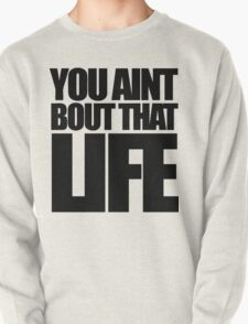 You Aint Bout That Life Pullover
