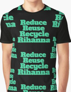 Reduce Reuse Recycle Rihanna Broad City Graphic T-Shirt