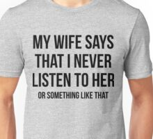 Never Listen Wife Funny Quote Unisex T-Shirt