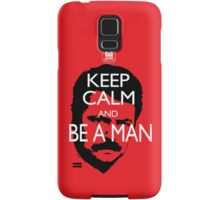 Keep Calm And Be a Man Samsung Galaxy Case/Skin
