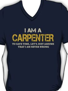 I AM A CARPENTER TO SAVE TIME, LET'S JUST ASSUME THAT I AM NEVER WRONG T-Shirt