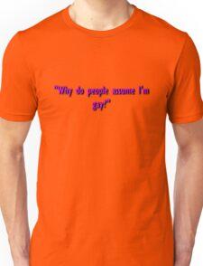"""""""Why do people assume I'm gay?""""  Unisex T-Shirt"""