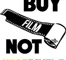 Buy Film Not Megapixels by JurassicArt