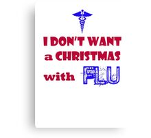 I DON'T WANT A CHRISTMAS WITH FLU Canvas Print